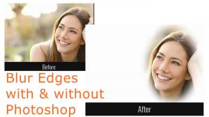 How to Blur Edges with & Without Photoshop2021