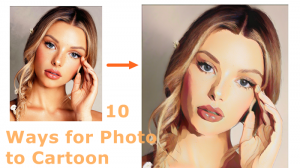 Top 10 Methods to Convert Photo to Cartoon